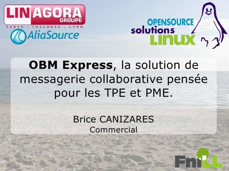 OBM Express, la solution de messagerie collaborative pensée      pour les TPE et PME.          Brice CANIZARES            ...