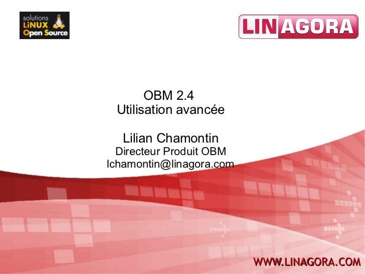 OBM 2.4 Utilisation avancée  Lilian Chamontin  Directeur Produit OBMlchamontin@linagora.com                          WWW.L...