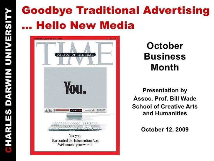 Goodbye Traditional Advertising … Hello New Media October Business Month Presentation by Assoc. Prof. Bill Wade School of ...