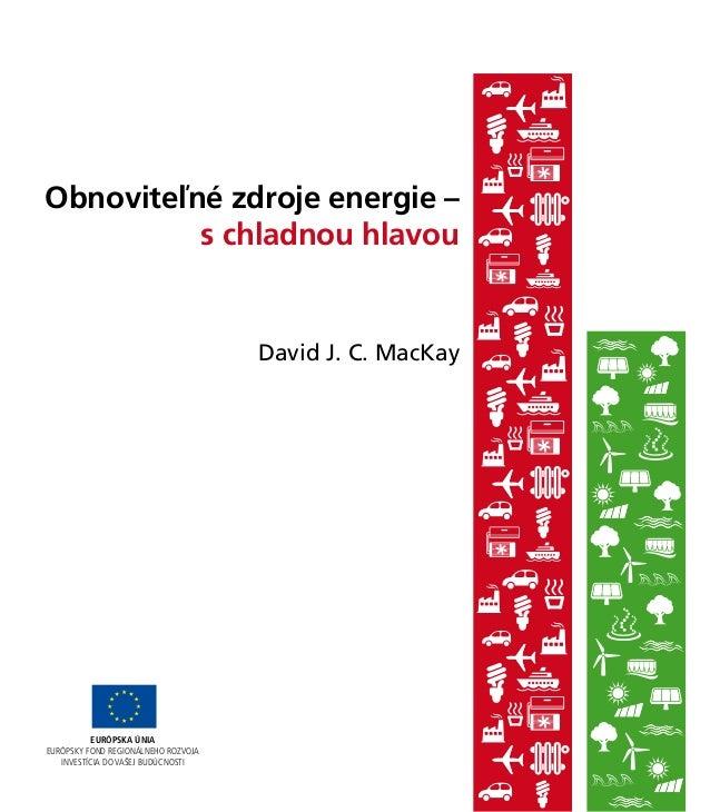 Obnoviteľné zdroje energie –          s chladnou hlavou                                     David J. C. MacKay           E...
