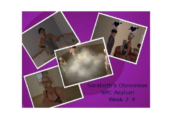 Obnoxious npc asylum week 2 4