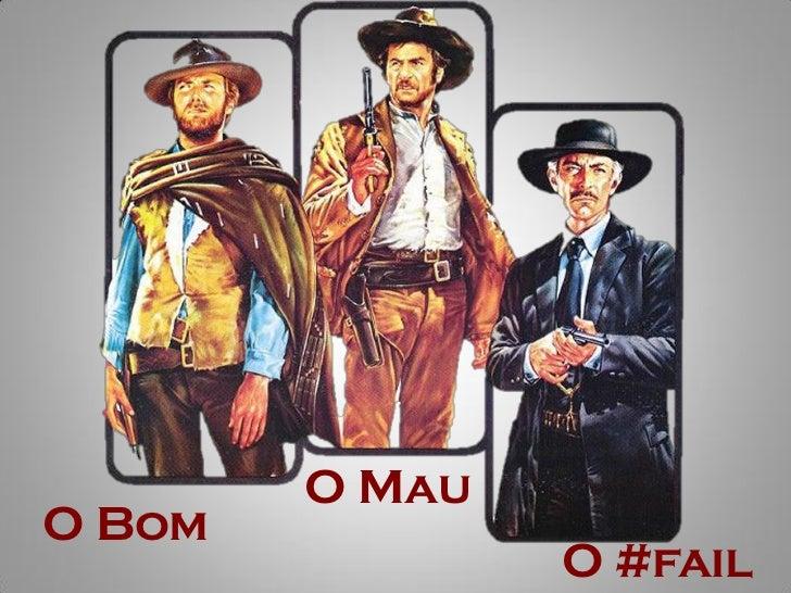 O bom, o mau e o #fail - Palestra #SMBR2012
