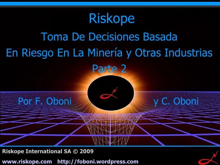 Riskope         Toma De Decisiones Basada  En Riesgo En La Minería y Otras Industrias                   Parte 2       Por ...
