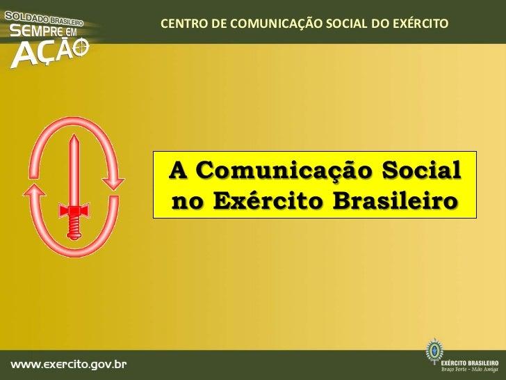 CENTRO DE COMUNICAÇÃO SOCIAL DO EXÉRCITO A Comunicação Social no Exército Brasileiro