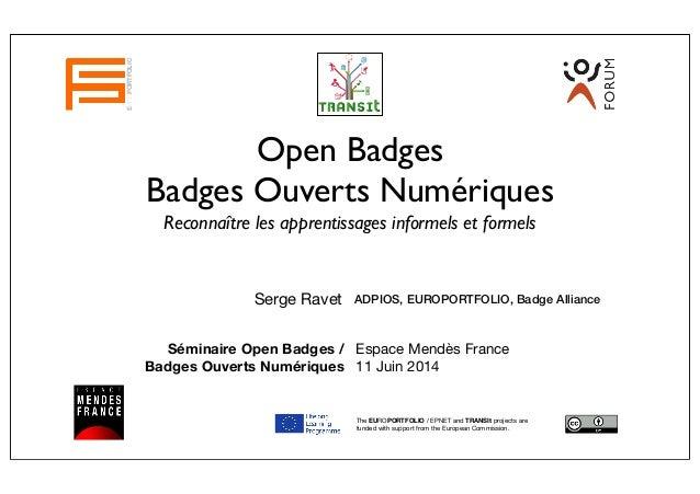 Open Badges Badges Ouverts Numériques Reconnaître les apprentissages informels et formels Serge Ravet EUROPORTFOLIO ADPIOS...
