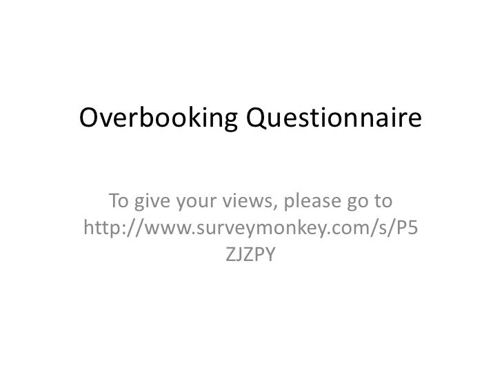 Overbooking Questionnaire<br />To give your views, please go to http://www.surveymonkey.com/s/P5ZJZPY<br />