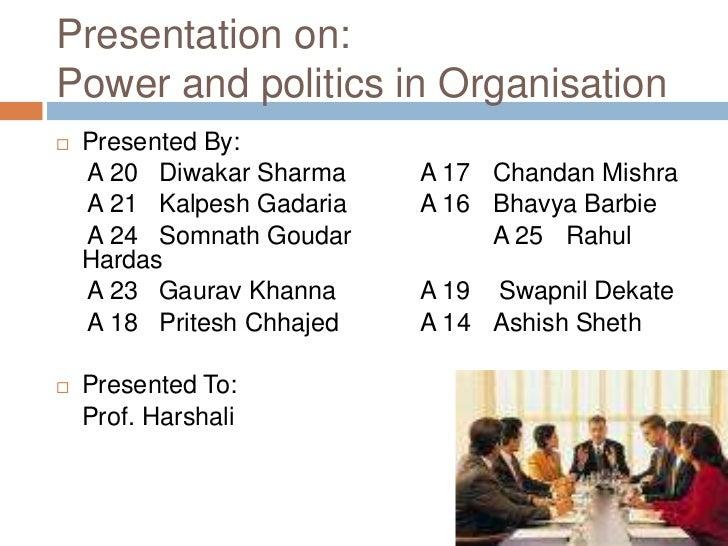 Presentation on:Power and politics in Organisation<br />Presented By:<br /> A 20   Diwakar SharmaA 17ChandanMishra<br ...