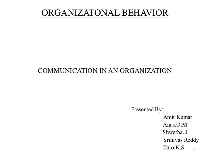 ORGANIZATONAL BEHAVIORCOMMUNICATION IN AN ORGANIZATION                      Presented By:                                 ...