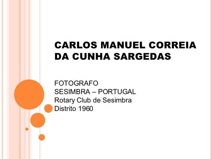 CARLOS MANUEL CORREIA  DA CUNHA SARGEDAS FOTOGRAFO SESIMBRA – PORTUGAL Rotary Club de Sesimbra Distrito 1960