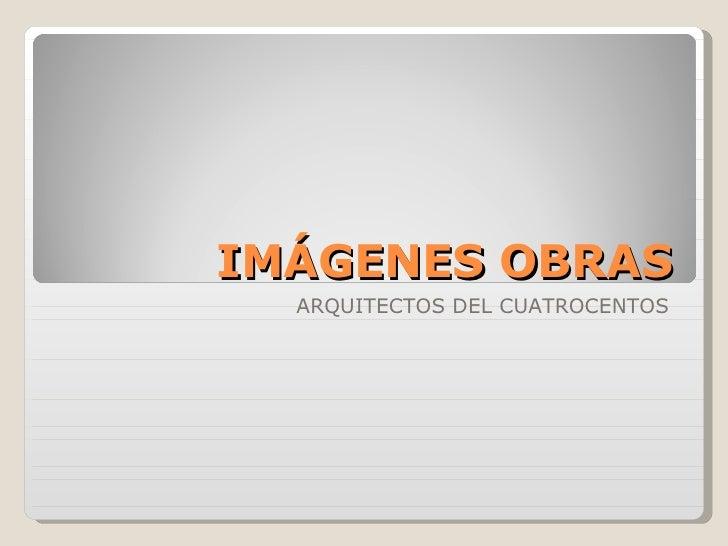 IMÁGENES OBRAS ARQUITECTOS DEL CUATROCENTOS