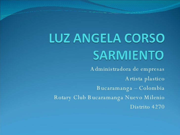 Administradora de empresas Artista plastico Bucaramanga – Colombia Rotary Club Bucaramanga Nuevo Milenio Distrito 4270
