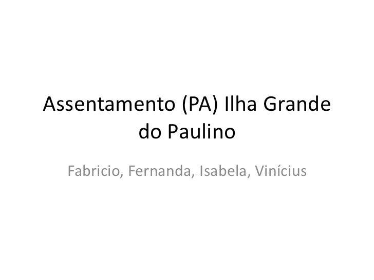 Assentamento (PA) Ilha Grande        do Paulino  Fabricio, Fernanda, Isabela, Vinícius