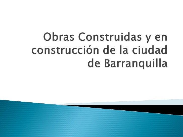 Obras construidas y en construcción de la ciudad
