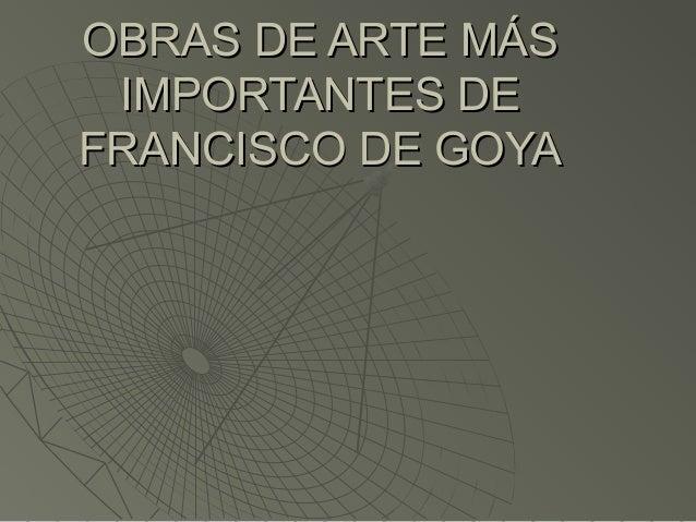 OBRAS DE ARTE MÁS IMPORTANTES DE FRANCISCO DE GOYA