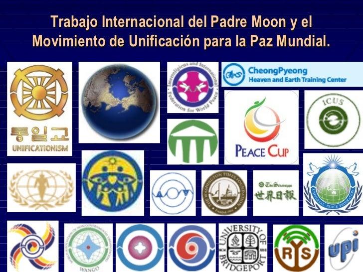 Trabajo Internacional del Padre Moon y elMovimiento de Unificación para la Paz Mundial.