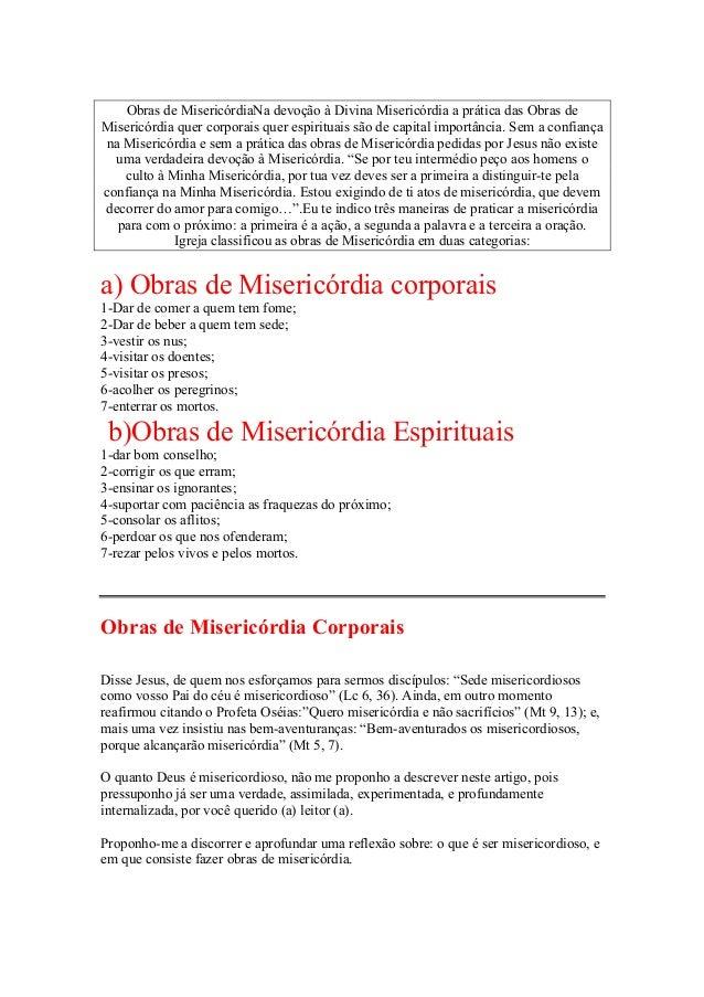 Obras de MisericórdiaNa devoção à Divina Misericórdia a prática das Obras deMisericórdia quer corporais quer espirituais s...