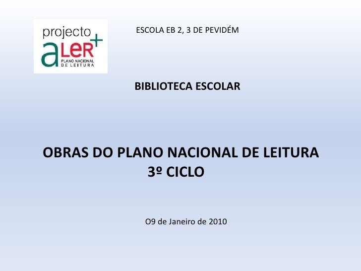 ESCOLA EB 2, 3 DE PEVIDÉM<br />BIBLIOTECA ESCOLAR<br />   OBRAS DO PLANO NACIONAL DE LEITURA<br />3º CICLO<br />O9 de Jane...