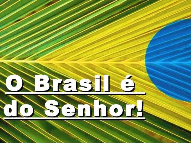 O Brasil éO Brasil é do Senhor!do Senhor!