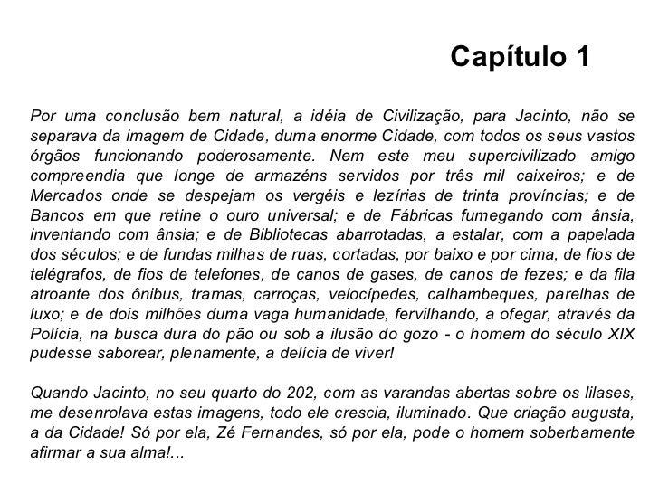 Por uma conclusão bem natural, a idéia de Civilização, para Jacinto, não se separava da imagem de Cidade, duma enorme Cida...