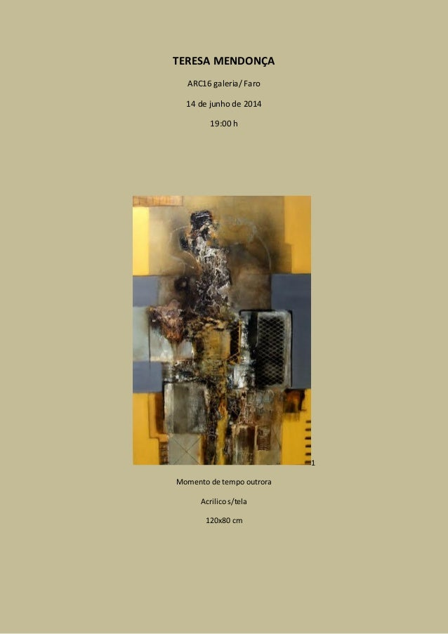 TERESA MENDONÇA ARC16 galeria/ Faro 14 de junho de 2014 19:00 h 1 Momento de tempo outrora Acrilico s/tela 120x80 cm