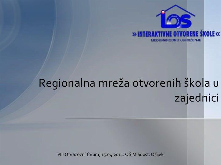 Regionalna mreža otvorenih škola u zajednici<br />VIII Obrazovni forum, 15.04.2011. OŠ Mladost, Osijek<br />