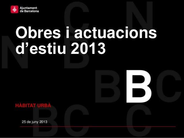 Obres i actuacionsd'estiu 201325 de juny 2013HÀBITAT URBÀ