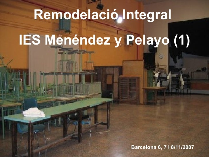 Remodelació Integral  IES Menéndez y Pelayo (1) Barcelona 6, 7 i 8/11/2007
