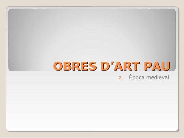 OBRES D'ART PAU 2.  Època medieval