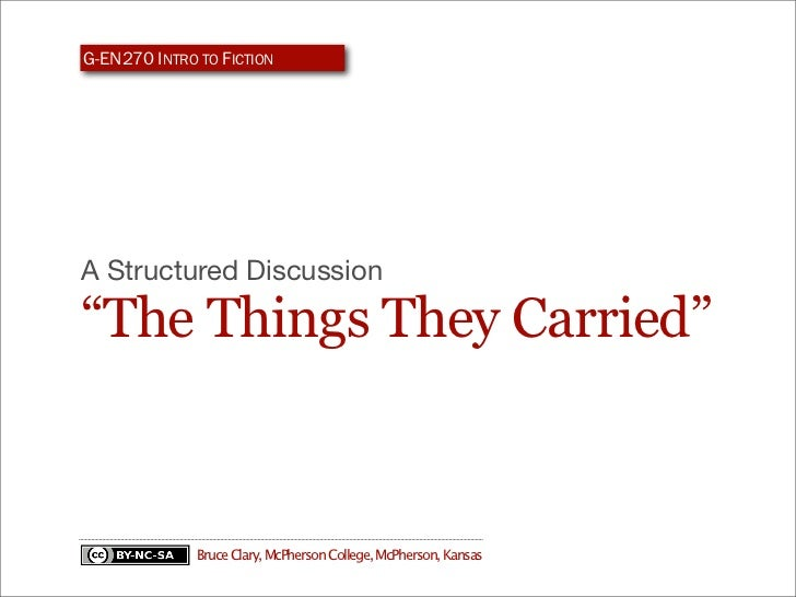 """G-EN270 INTRO TO FICTIONA Structured Discussion""""The Things They Carried""""              Bruce Clary, McPherson College, McPh..."""