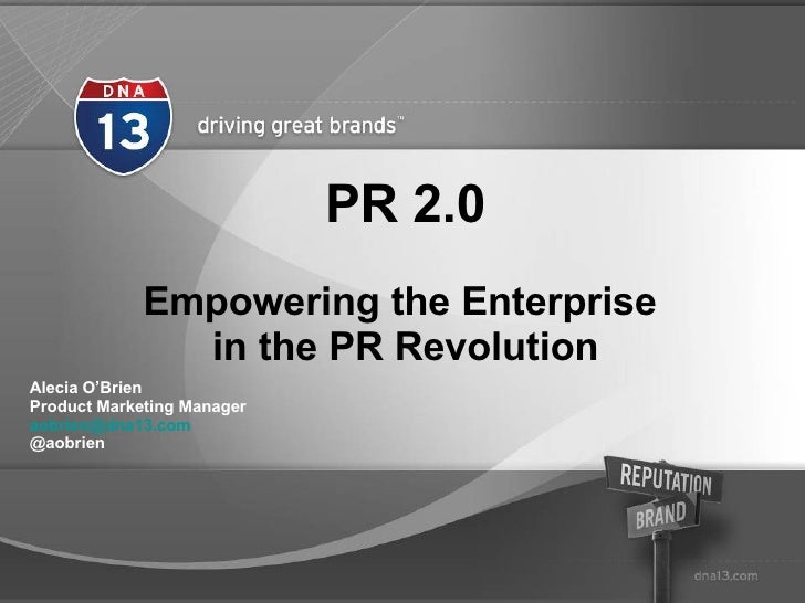 PR 2.0 Empowering the Enterprise  in the PR Revolution Alecia O'Brien Product Marketing Manager [email_address]   @aobrien