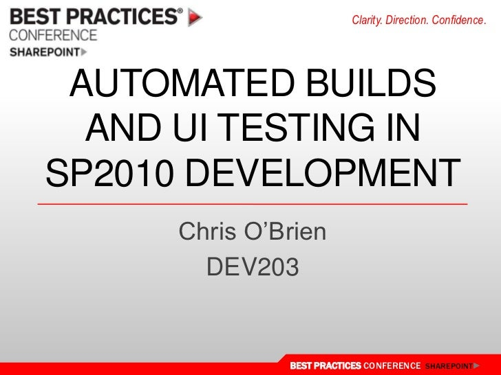 Automated builds and UI testing in Sp2010 development<br />Chris O'Brien<br />DEV203<br />