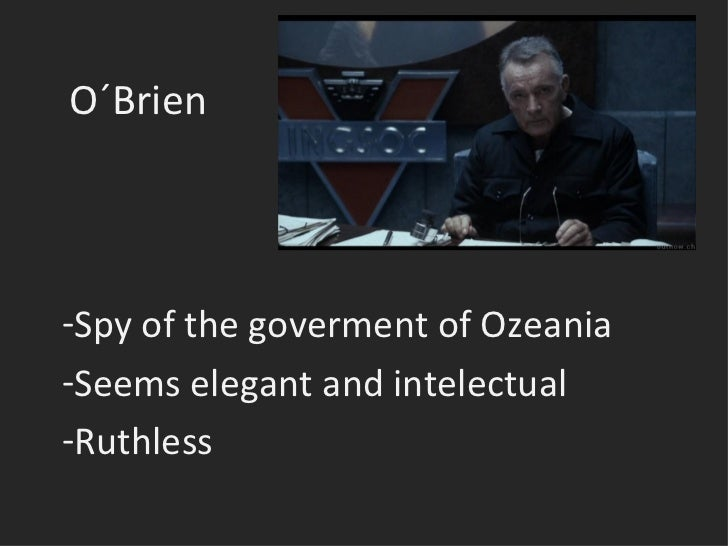 O´Brien  <ul><li>Spy of the goverment of Ozeania </li></ul><ul><li>Seems elegant and intelectual </li></ul><ul><li>Ruthles...