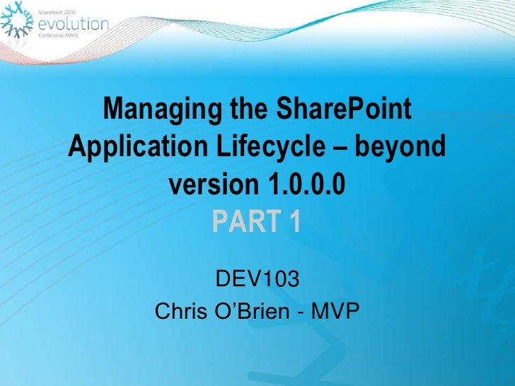 Managing the SharePoint Application Lifecycle – beyond version 1.0.0.0PART 1<br />DEV103<br />Chris O'Brien - MVP<br />