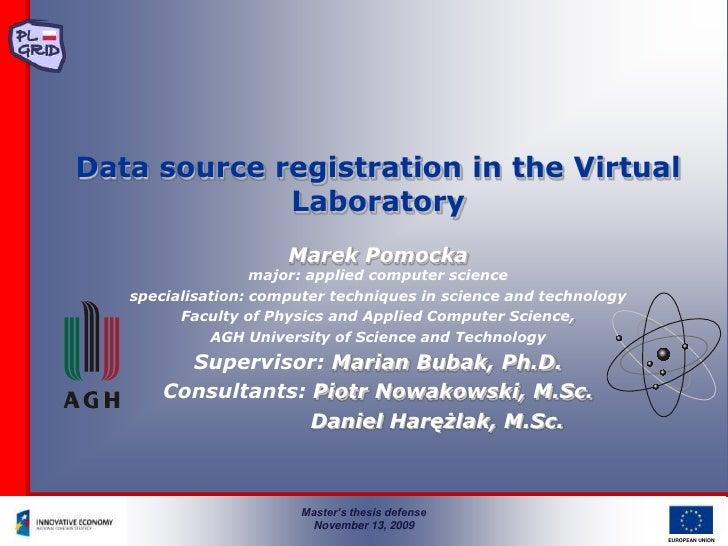 Data source registrationin the VirtualLaboratory<br />Marek Pomockamajor: applied computer science<br />specialisation: co...