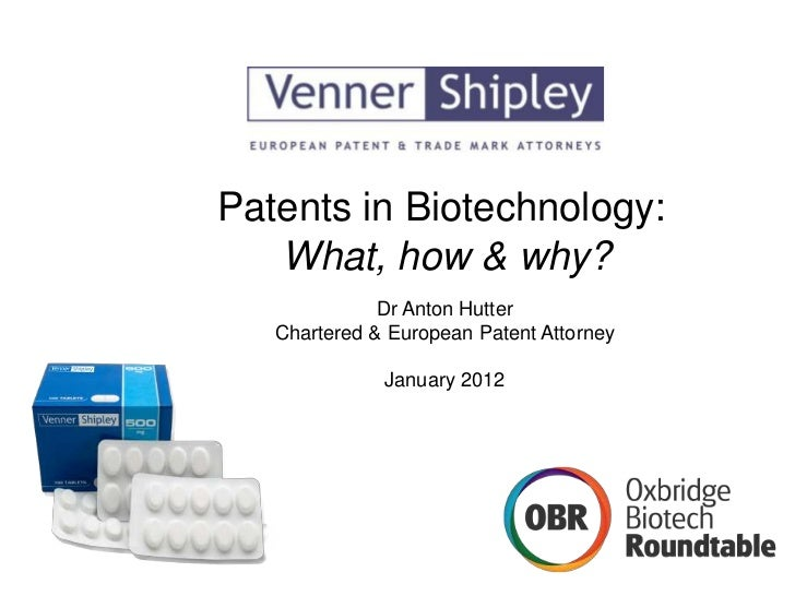 Patents in Biotechnology:   What, how & why?              Dr Anton Hutter   Chartered & European Patent Attorney          ...