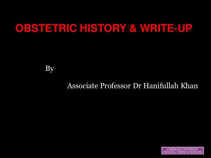 OBSTETRIC HISTORY & WRITE-UP    By         Associate Professor Dr Hanifullah Khan