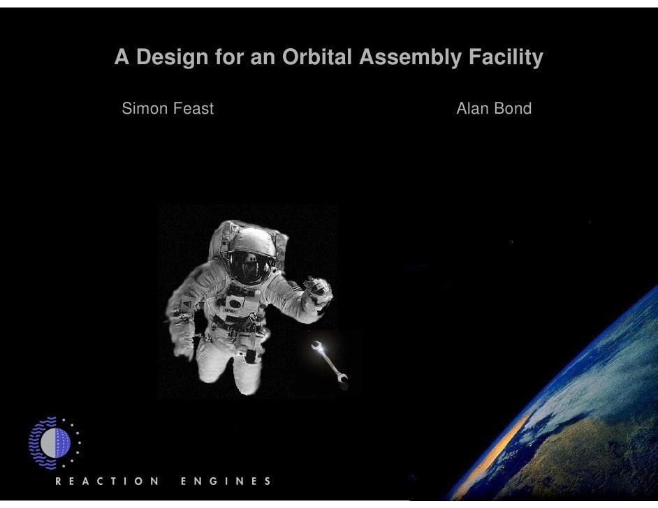 A Design for an Orbital Assembly Facility  Simon Feast                     Alan Bond