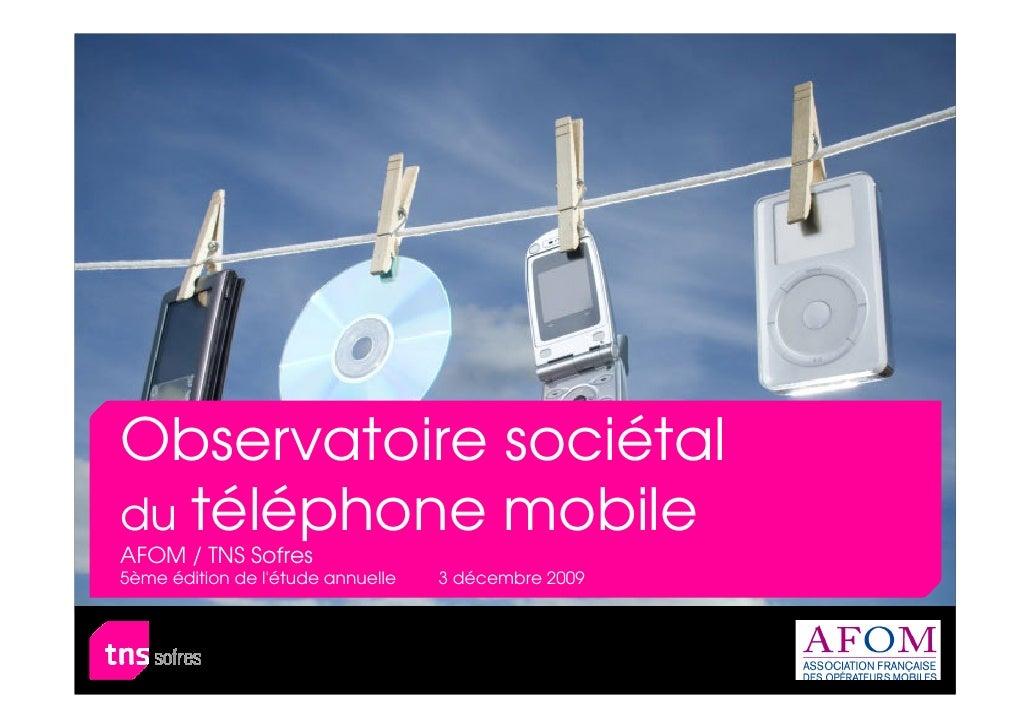 Observatoire sociétal du téléphone mobile AFOM / TNS Sofres 5ème édition de l'étude annuelle   3 décembre 2009