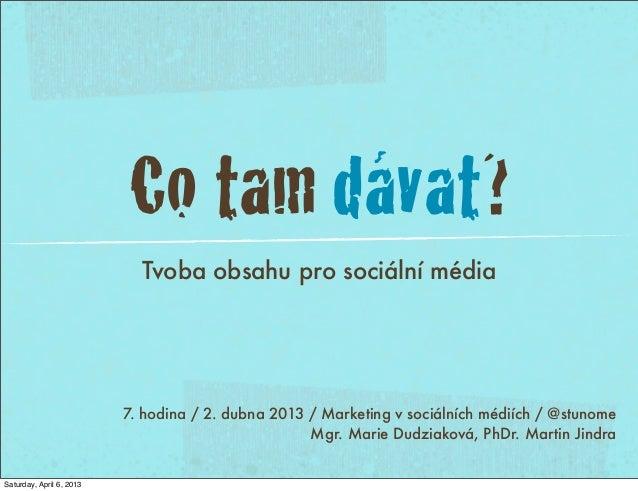 Co tam dávat?                            Tvoba obsahu pro sociální média                          7. hodina / 2. dubna 201...