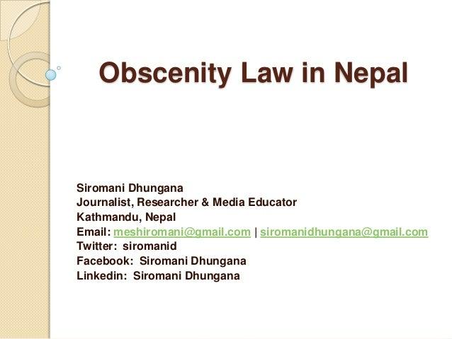 Obscenity Law in NepalSiromani DhunganaJournalist, Researcher & Media EducatorKathmandu, NepalEmail: meshiromani@gmail.com...