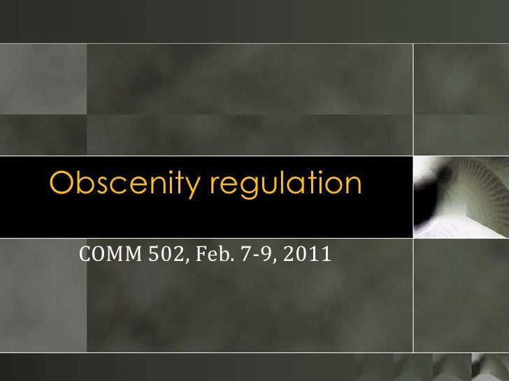 Obscenity regulation<br />COMM 502, Feb. 7-9, 201