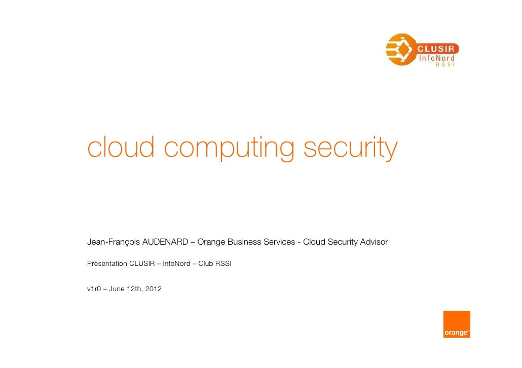 cloud computing securityJean-François AUDENARD – Orange Business Services - Cloud Security AdvisorPrésentation CLUSIR – In...