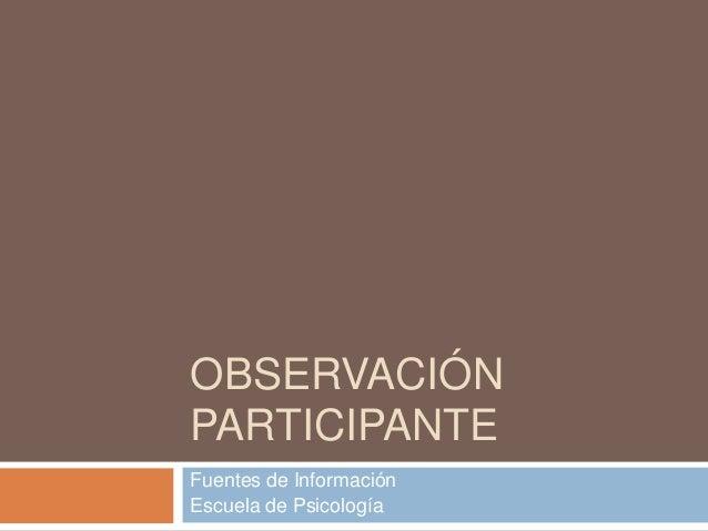 OBSERVACIÓNPARTICIPANTEFuentes de InformaciónEscuela de Psicología
