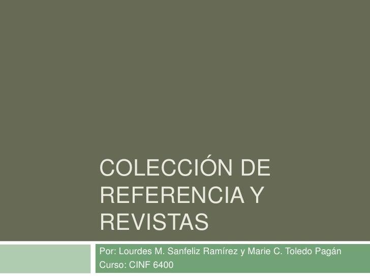COLECCIÓN DEREFERENCIA YREVISTASPor: Lourdes M. Sanfeliz Ramírez y Marie C. Toledo PagánCurso: CINF 6400