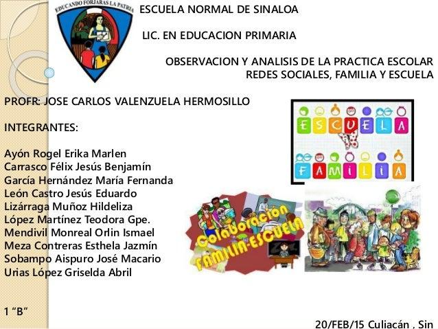 ESCUELA NORMAL DE SINALOA LIC. EN EDUCACION PRIMARIA OBSERVACION Y ANALISIS DE LA PRACTICA ESCOLAR REDES SOCIALES, FAMILIA...