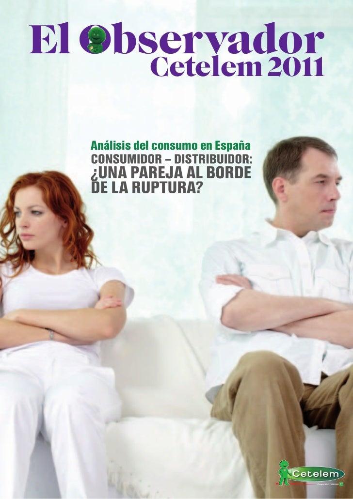 El Observador   Observa            Cetelem 2011  Análisis del consumo en España  CONSUMIDOR – DISTRIBUIDOR:  ¿UNA PAREJA A...