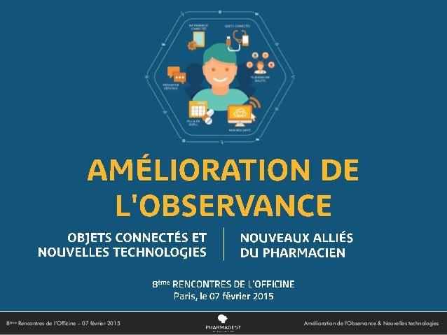 8ème Rencontres de l'Officine – 07 février 2015 Amélioration de l'Observance & Nouvelles technologies