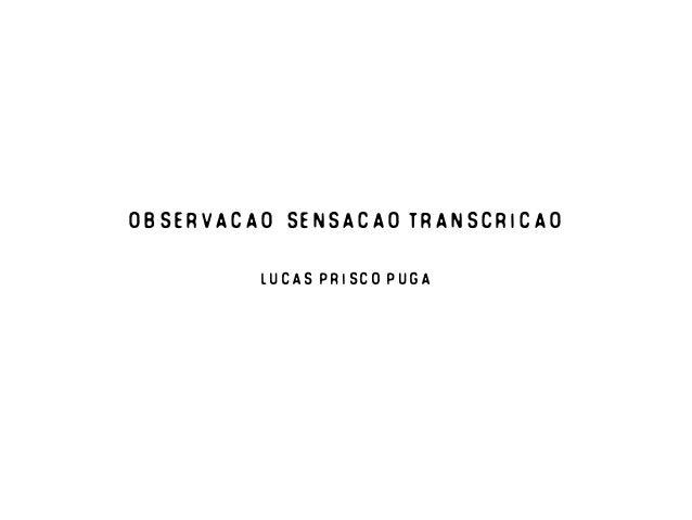 OBSERVACAO, SENSACAO TRANSCRICaO Lucas Prisco Puga