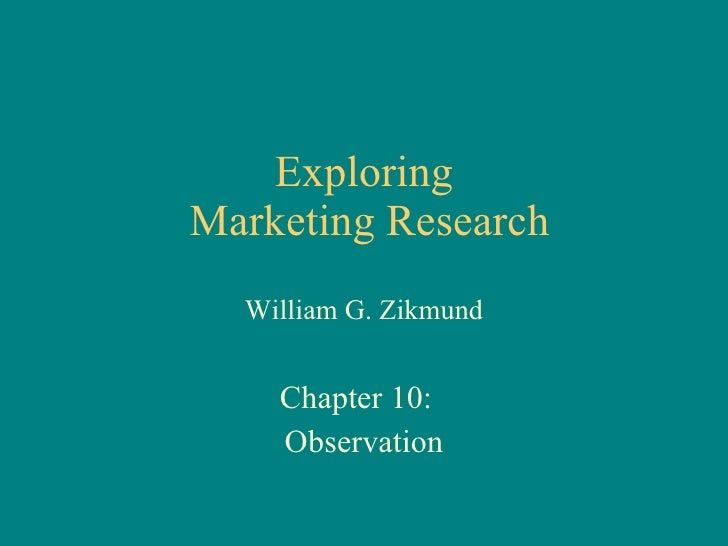 Exploring  Marketing Research William G. Zikmund Chapter 10:  Observation