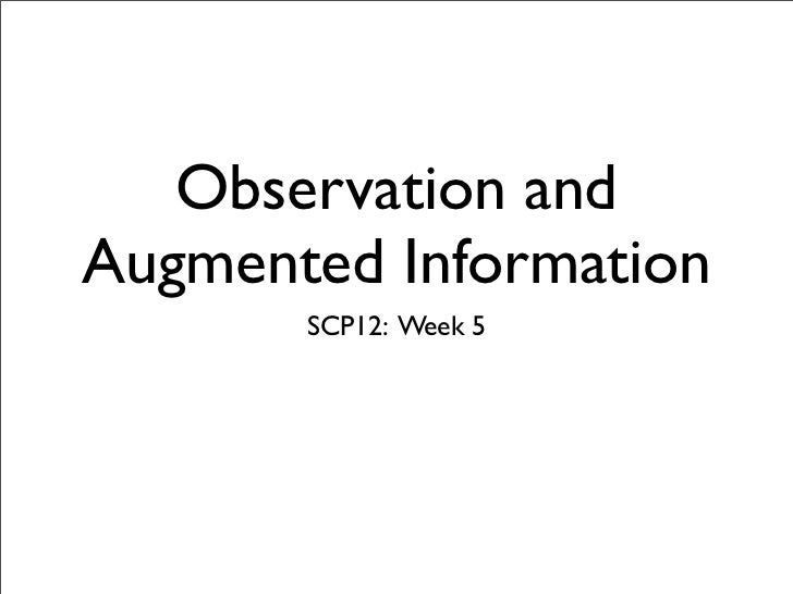 Observation andAugmented Information       SCP12: Week 5